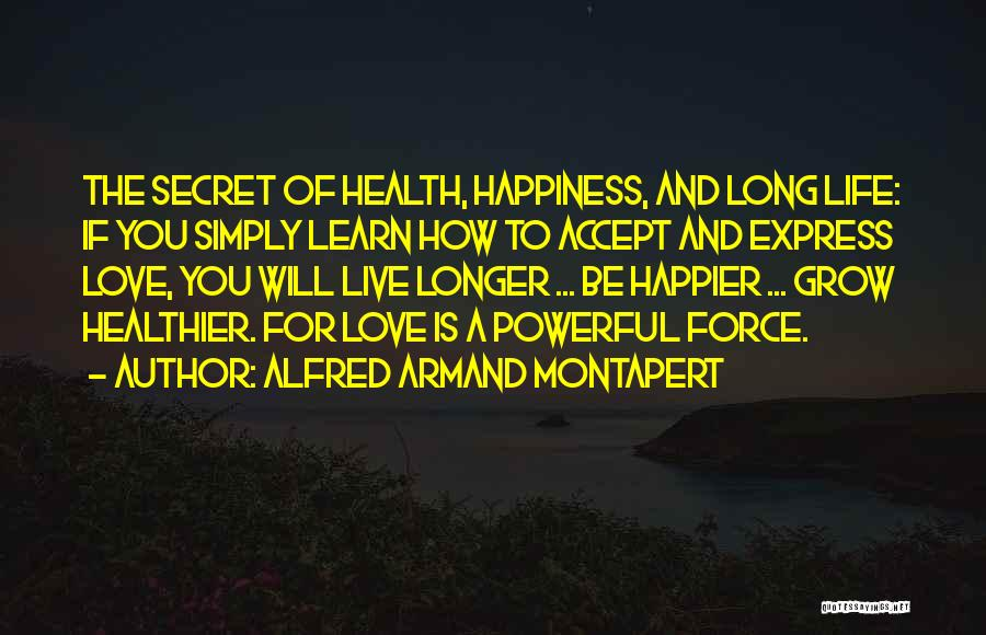 Secret Of Long Life Quotes By Alfred Armand Montapert