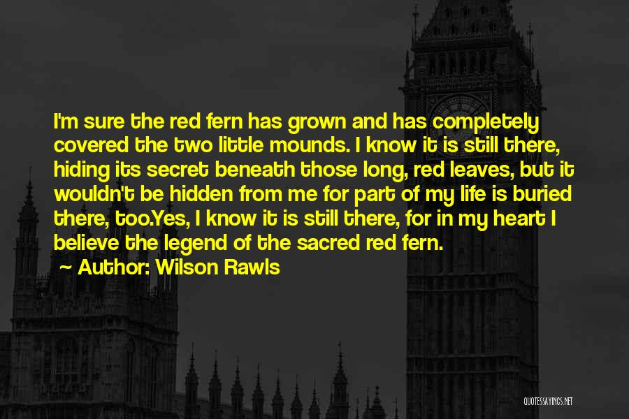 Secret Of Long Life Quotes By Wilson Rawls