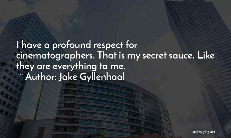 Secret Sauce Quotes By Jake Gyllenhaal