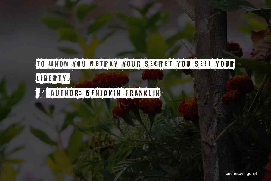Secret Secrecy Quotes By Benjamin Franklin