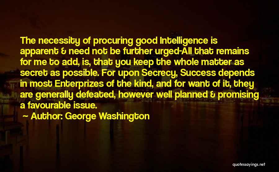 Secret Secrecy Quotes By George Washington