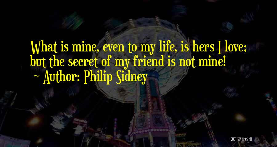 Secret Secrecy Quotes By Philip Sidney