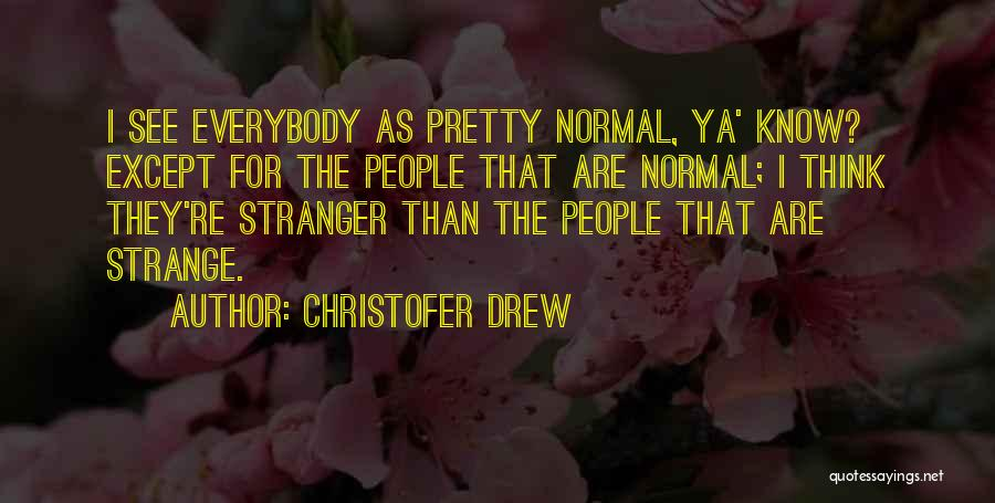 See Ya Quotes By Christofer Drew