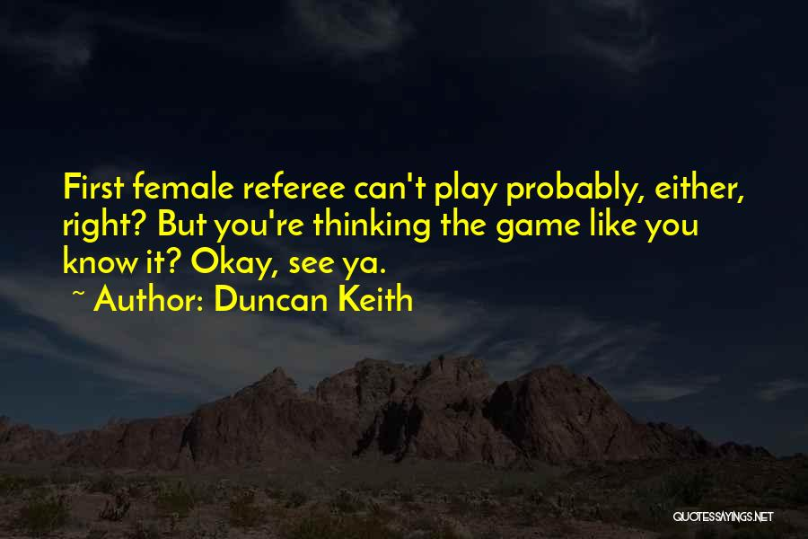 See Ya Quotes By Duncan Keith
