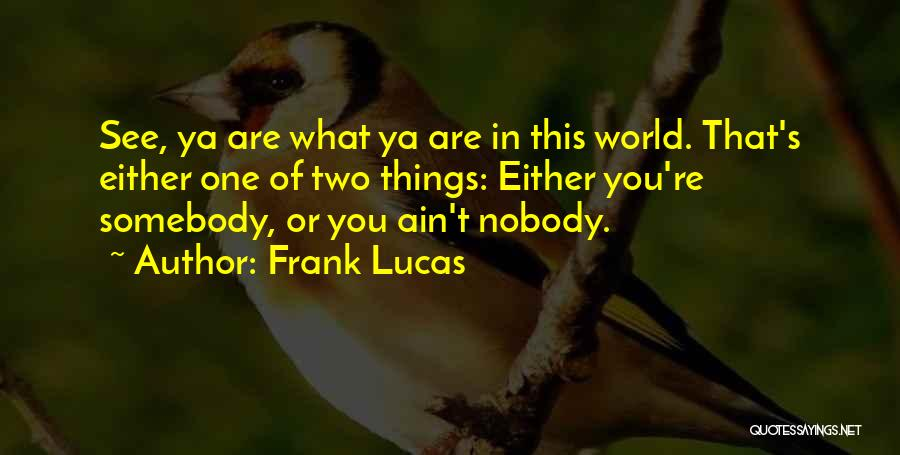 See Ya Quotes By Frank Lucas