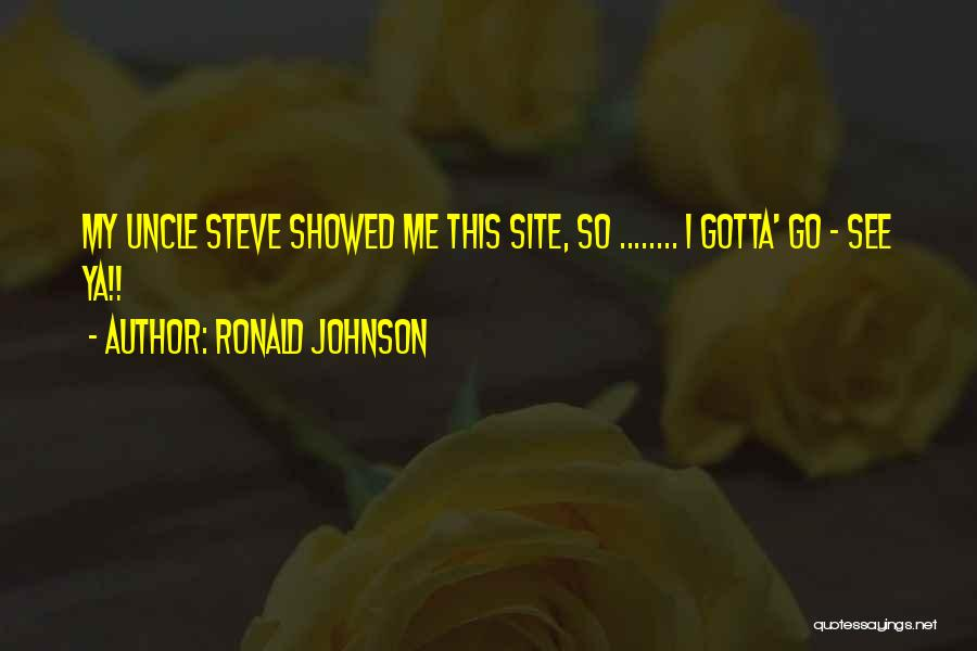 See Ya Quotes By Ronald Johnson