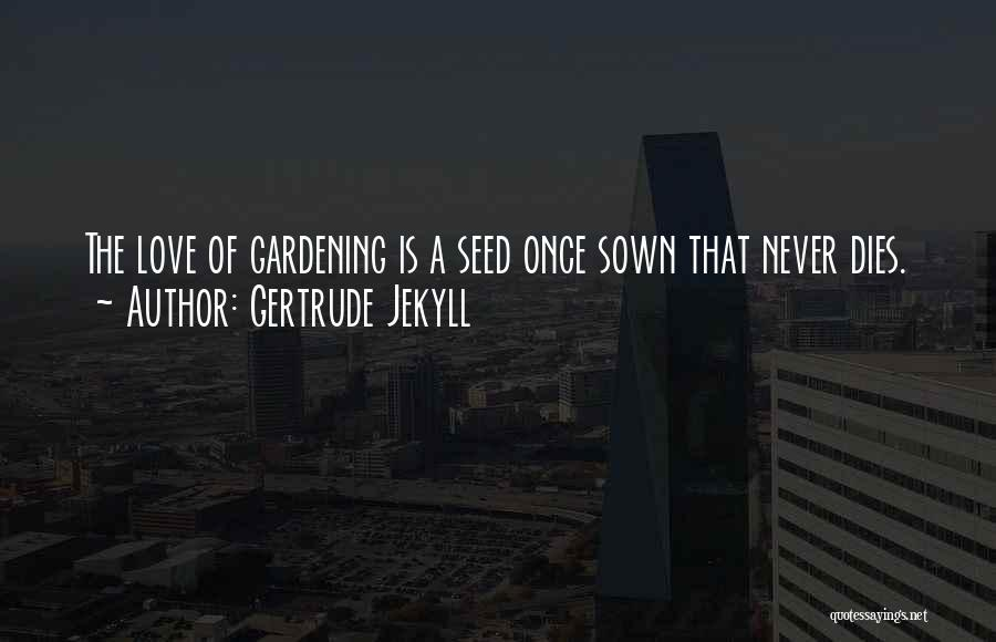 Seed Sown Quotes By Gertrude Jekyll