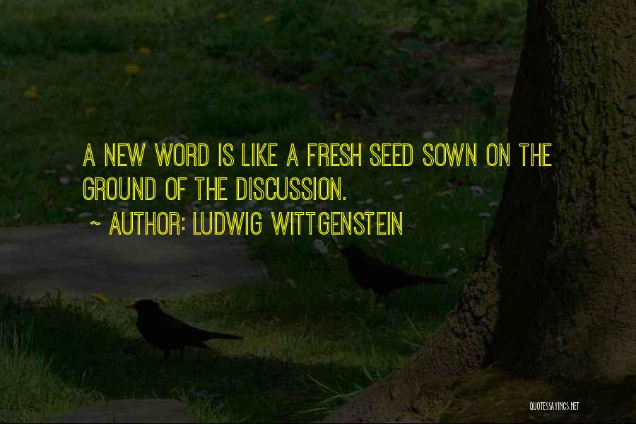 Seed Sown Quotes By Ludwig Wittgenstein