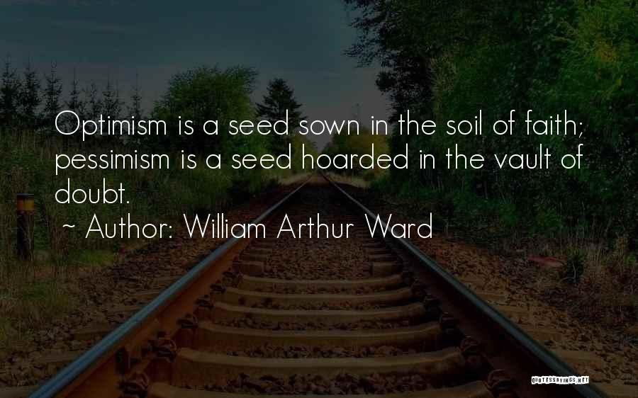 Seed Sown Quotes By William Arthur Ward