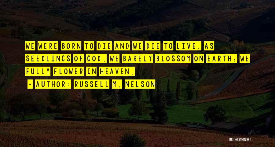 Seedlings Quotes By Russell M. Nelson