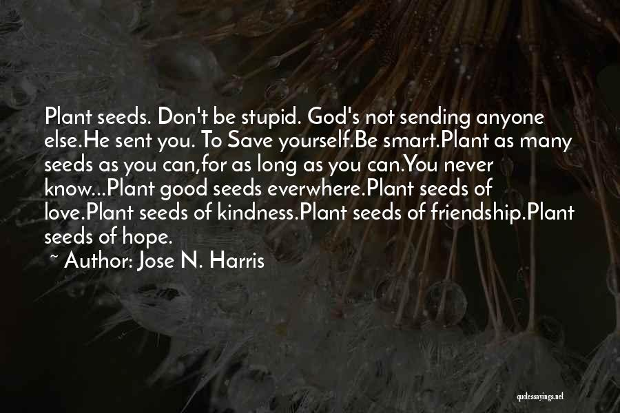 Seeds Of Hope Quotes By Jose N. Harris