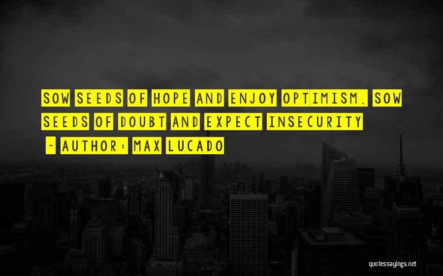 Seeds Of Hope Quotes By Max Lucado