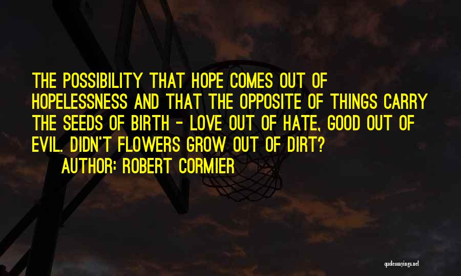 Seeds Of Hope Quotes By Robert Cormier