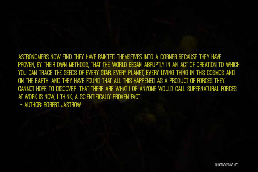 Seeds Of Hope Quotes By Robert Jastrow
