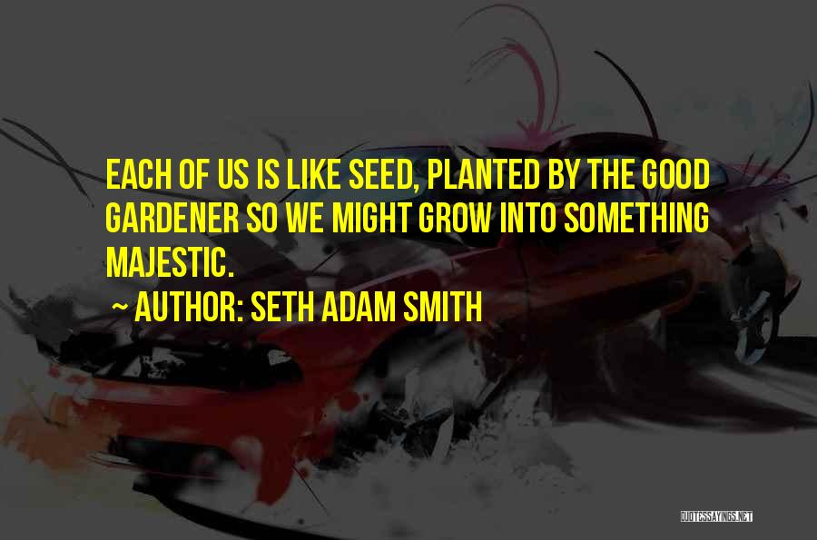 Seeds Of Hope Quotes By Seth Adam Smith