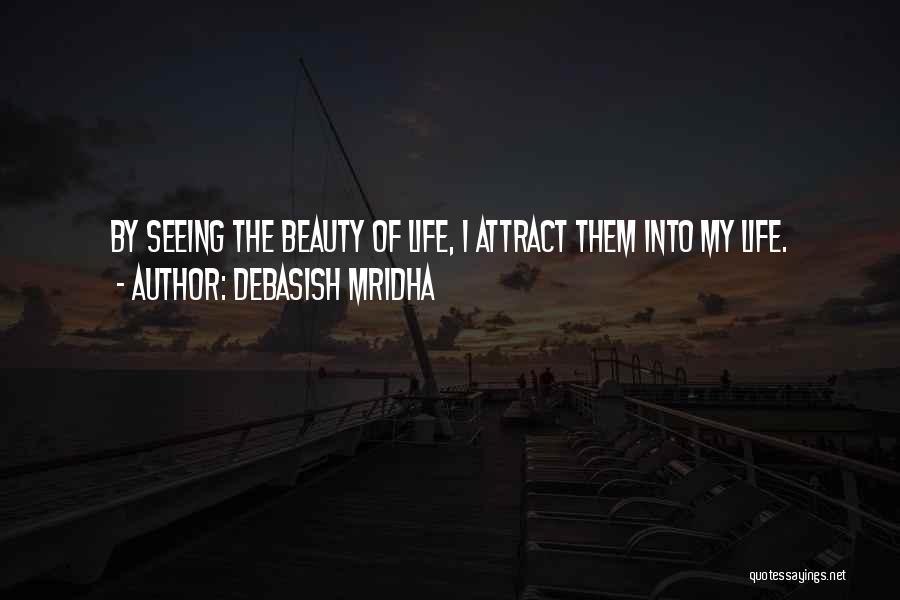 Seeing Beauty In Life Quotes By Debasish Mridha