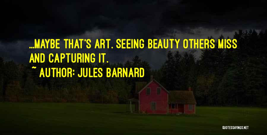 Seeing Beauty In Life Quotes By Jules Barnard