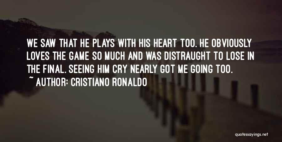 Seeing Him Cry Quotes By Cristiano Ronaldo