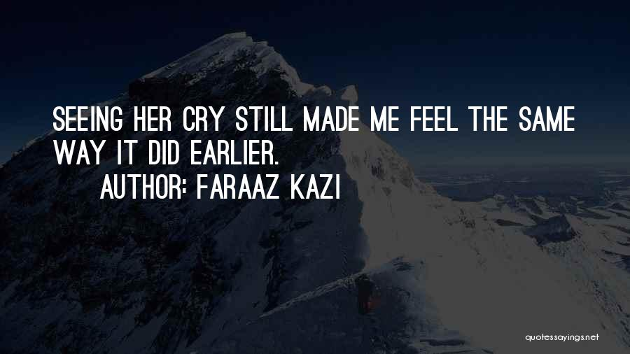 Seeing Him Cry Quotes By Faraaz Kazi