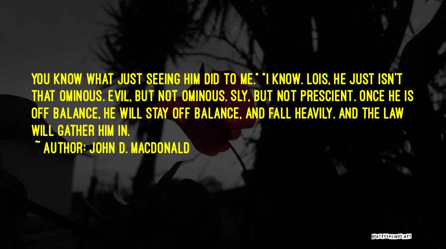 Seeing Him Quotes By John D. MacDonald
