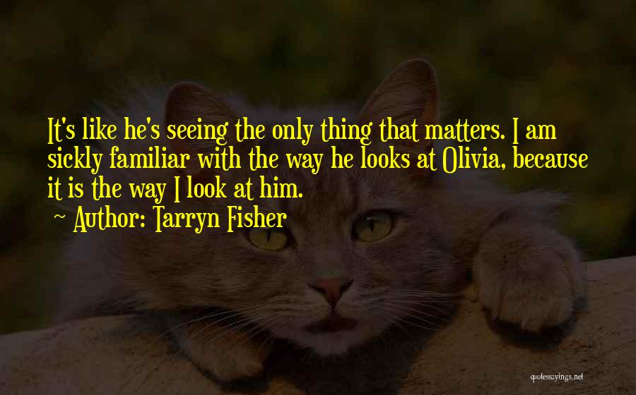 Seeing Him Quotes By Tarryn Fisher
