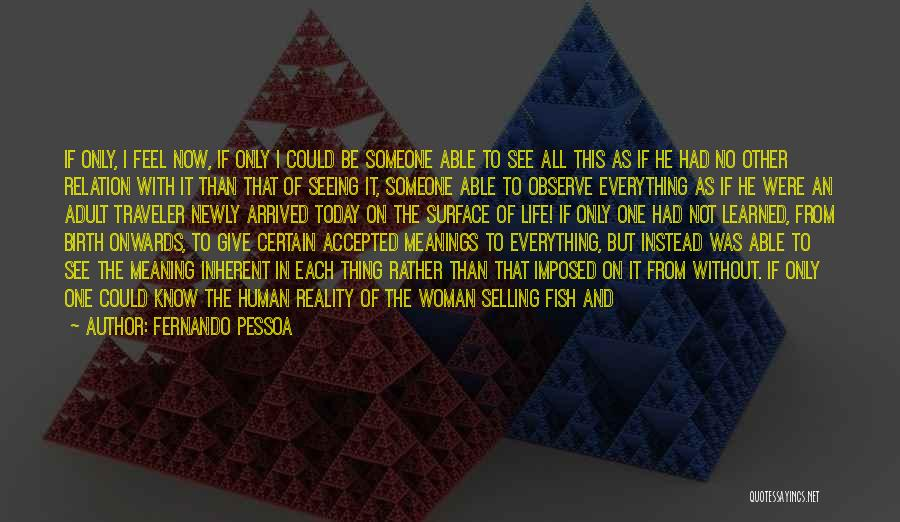Seeing Someone Quotes By Fernando Pessoa