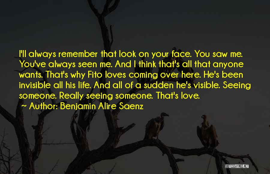 Seeing Someone You Love Quotes By Benjamin Alire Saenz