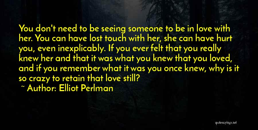 Seeing Someone You Love Quotes By Elliot Perlman