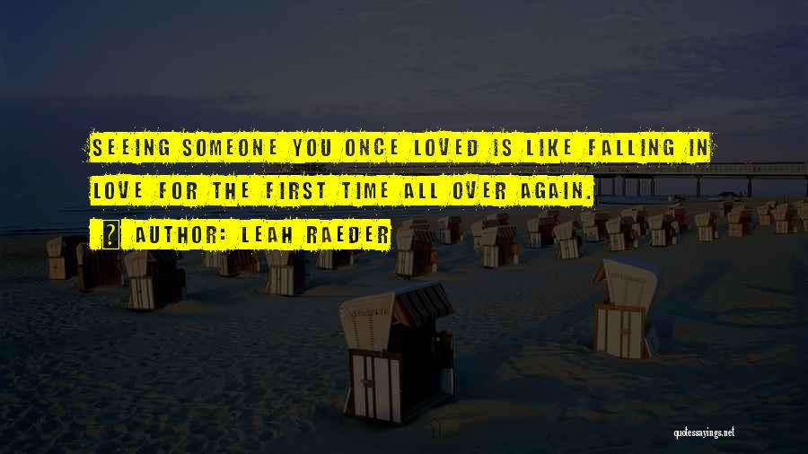 Seeing Someone You Love Quotes By Leah Raeder