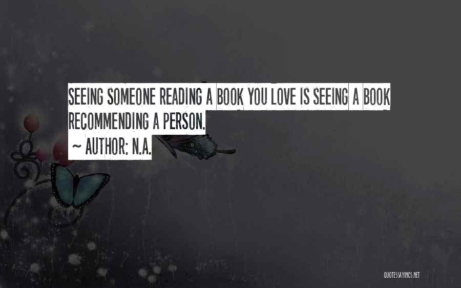 Seeing Someone You Love Quotes By N.a.