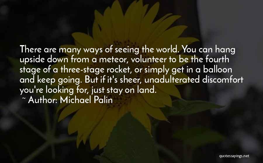 Seeing The World Upside Down Quotes By Michael Palin