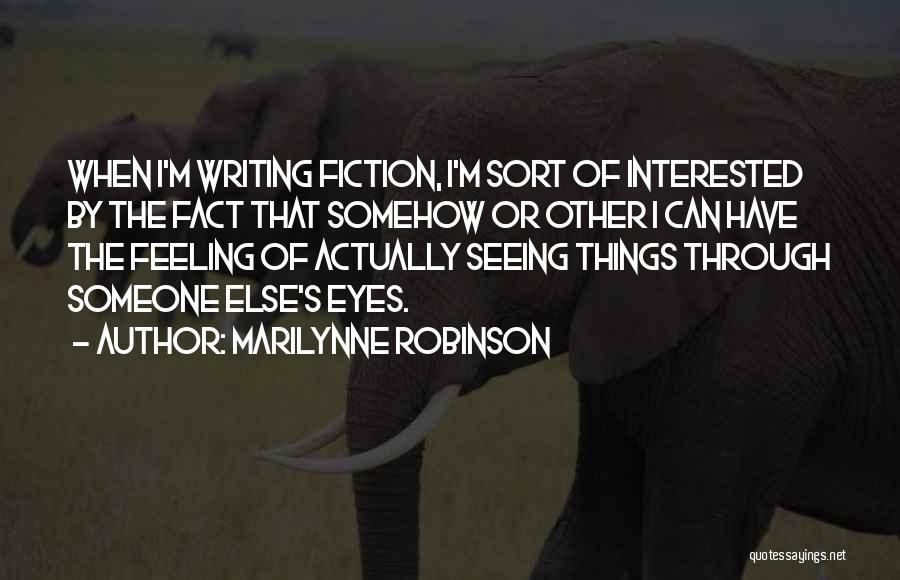 Seeing Through Someone Else Eyes Quotes By Marilynne Robinson