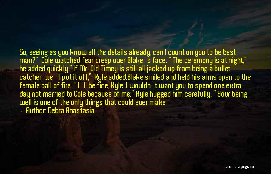 Seeing You Make My Day Quotes By Debra Anastasia