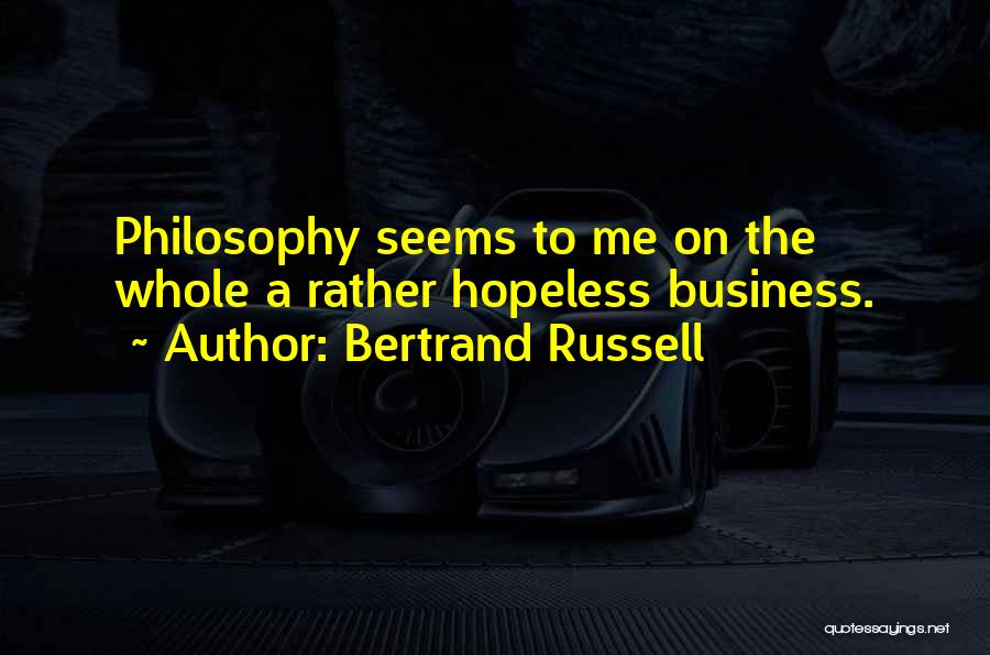 Seems Hopeless Quotes By Bertrand Russell