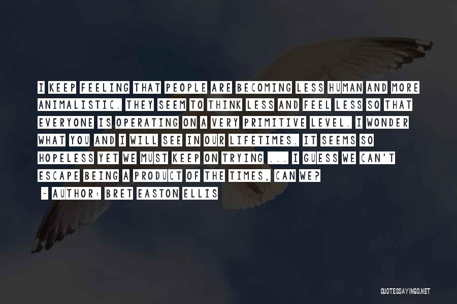 Seems Hopeless Quotes By Bret Easton Ellis