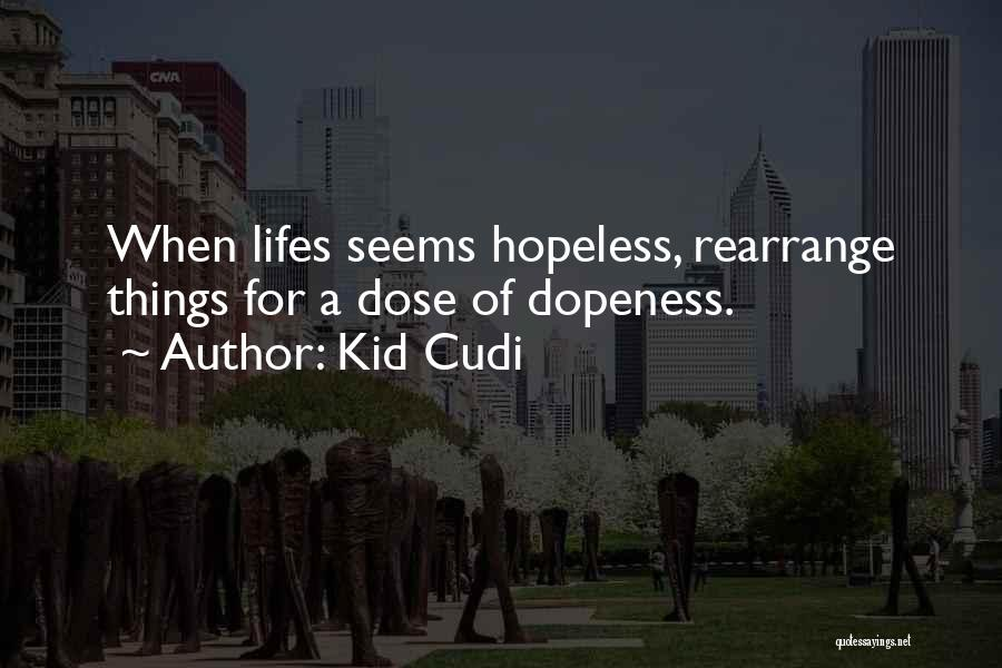 Seems Hopeless Quotes By Kid Cudi