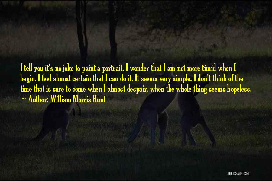 Seems Hopeless Quotes By William Morris Hunt