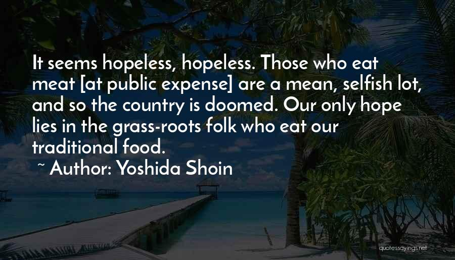 Seems Hopeless Quotes By Yoshida Shoin