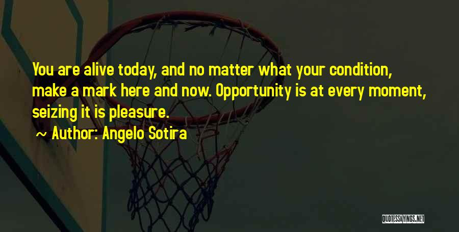 Seizing Quotes By Angelo Sotira