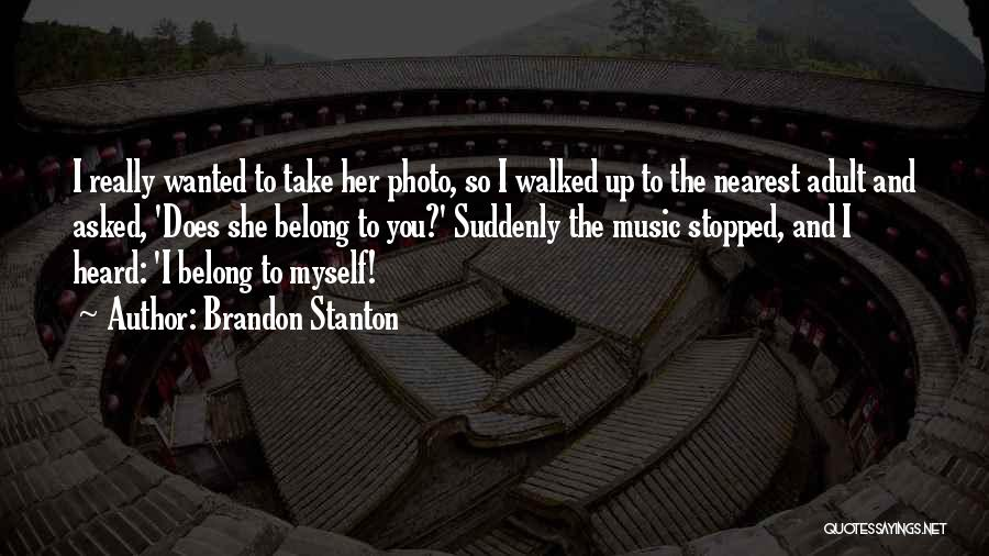Self And Music Quotes By Brandon Stanton