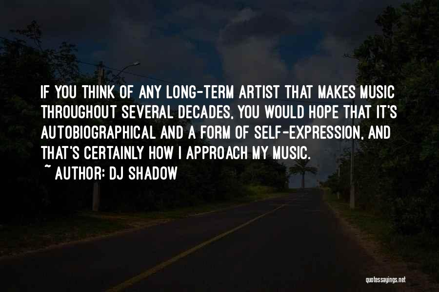 Self And Music Quotes By DJ Shadow