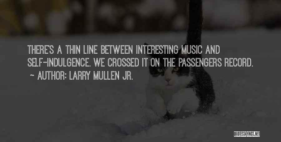Self And Music Quotes By Larry Mullen Jr.