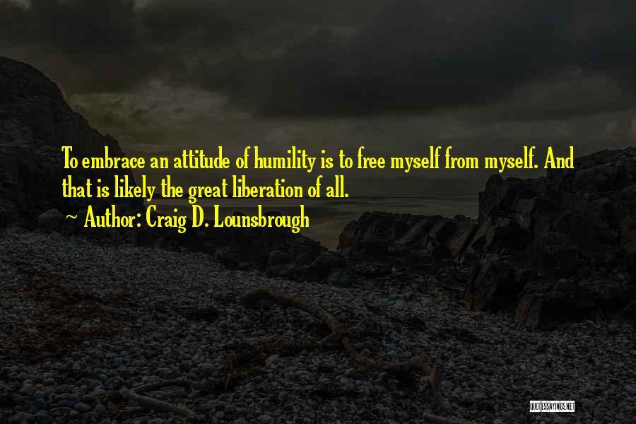 Self Attitude Quotes By Craig D. Lounsbrough