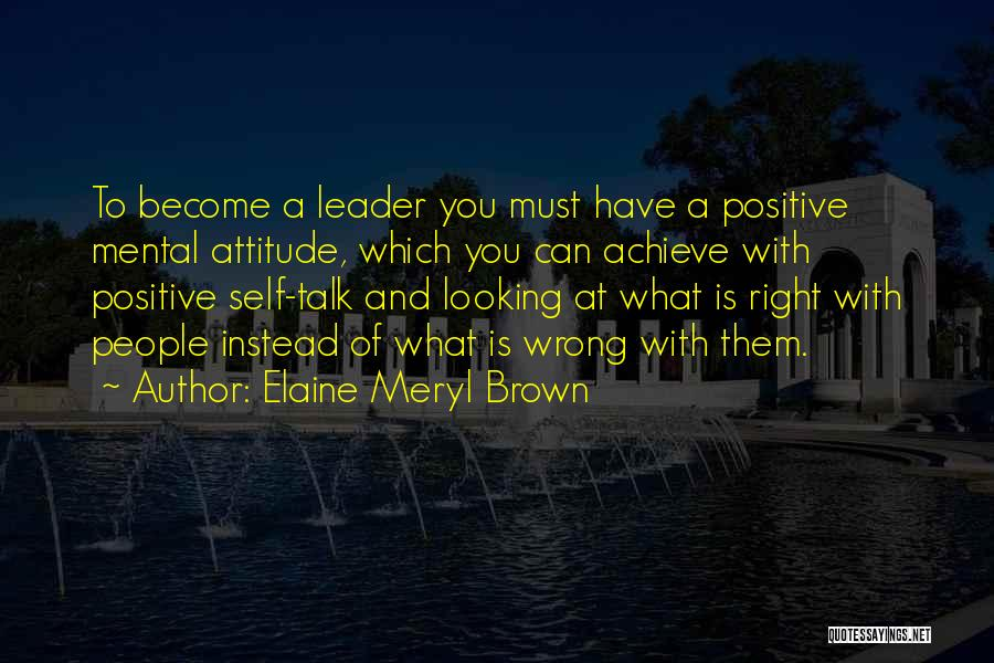Self Attitude Quotes By Elaine Meryl Brown