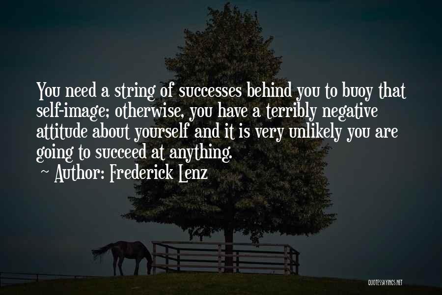 Self Attitude Quotes By Frederick Lenz