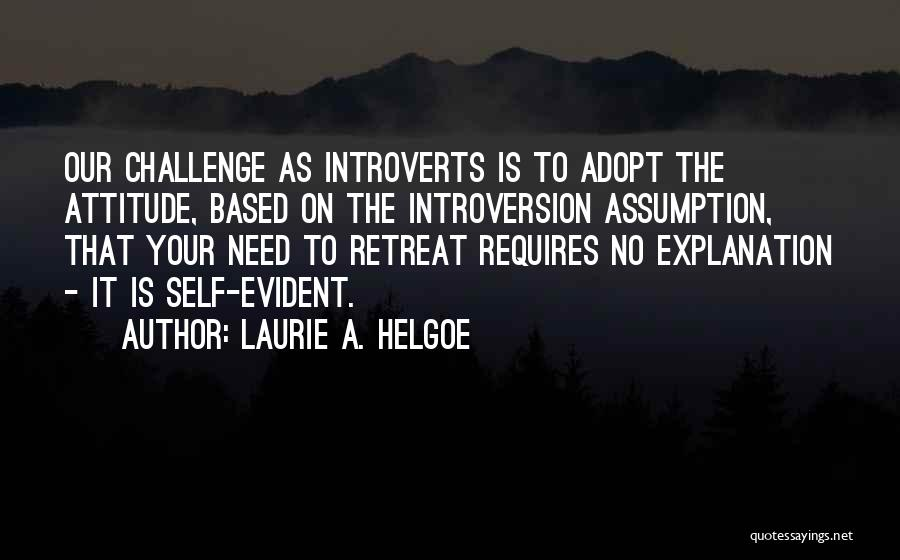Self Attitude Quotes By Laurie A. Helgoe