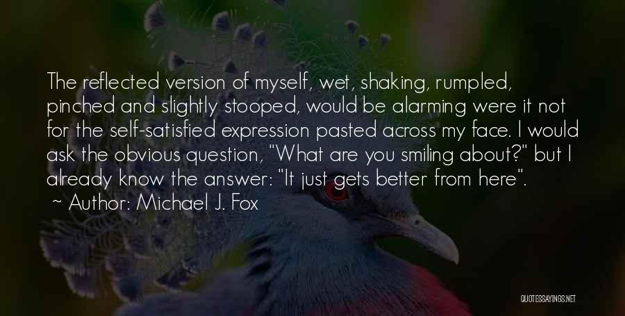 Self Attitude Quotes By Michael J. Fox