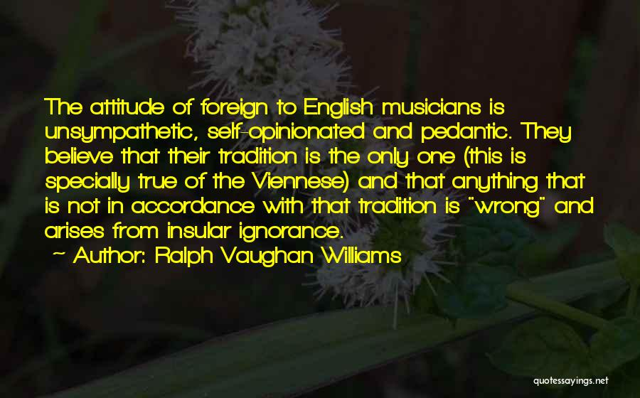 Self Attitude Quotes By Ralph Vaughan Williams