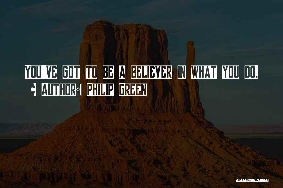 Self Believer Quotes By Philip Green