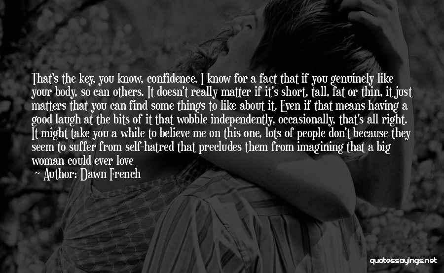 Self Confidence And Beauty Quotes By Dawn French